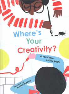 Where's your creativity? by Aaron Rosen & Riley Watts