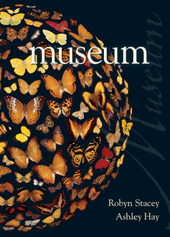 Museum by Robyn Stacey and Ashley Hay
