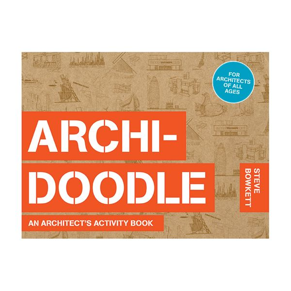 Archi-Doodle: An Architect's Activity Book by Steve Bowkett