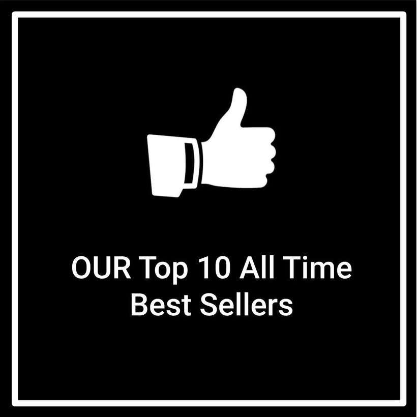 Our Top 10 All Time Best Sellers