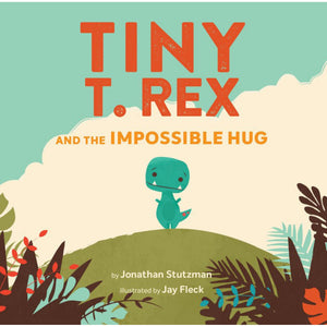 Tiny T. Rex and the Impossible Hug | Children's Picture Book on Emotions & Feelings | Chronicle Books | Book Cover | BeoVERDE.ie