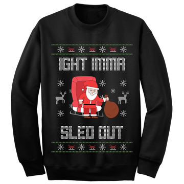 Ight Imma Sled Out Ugly Christmas Sweater