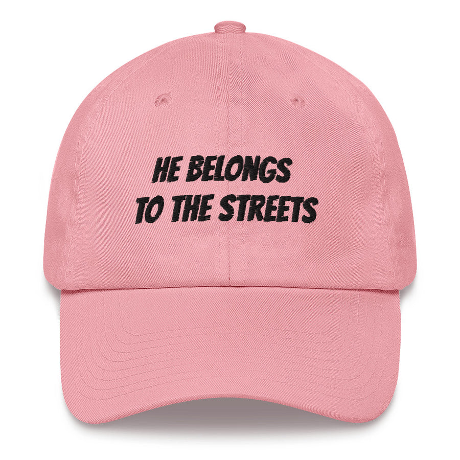 He Belongs To The Streets Dad Hat