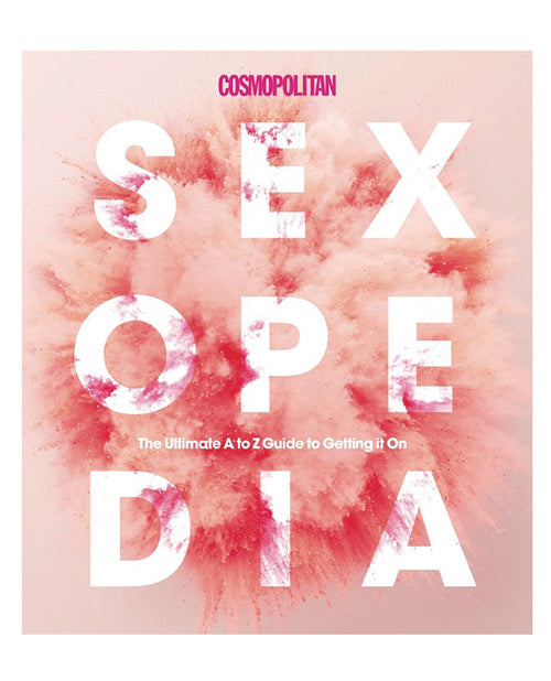 Cosmo Sexopedia - The Ultimate Guide A To Z Guide To Getting It On - XSexStore