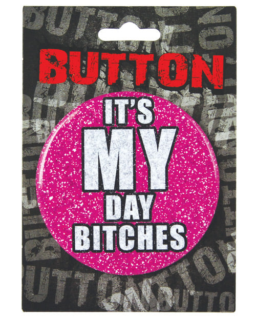 Bachelorette Button- It's My Day Bitches - XSexStore