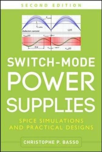 Switch-Mode Power Supplies, Second Edition: SPICE Simulations and Practical Designs, Hardcover, 2 Edition by Basso, Christophe