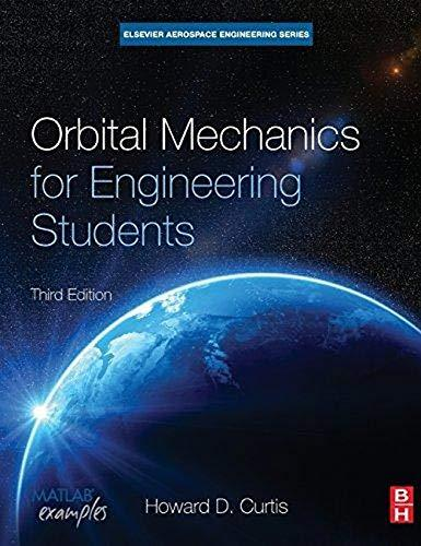 Orbital Mechanics for Engineering Students (Aerospace Engineering), Hardcover, 3 Edition by Curtis Ph.D.  Purdue University, Howard D.