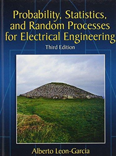 Probability, Statistics, and Random Processes For Electrical Engineering (3rd Edition), Paperback, 3 Edition by Leon-Garcia, Alberto