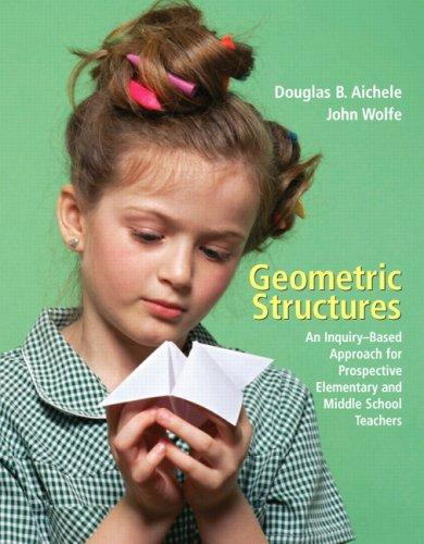 Geometric Structures: An Inquiry-Based Approach for Prospective Elementary and Middle School Teachers, Paperback, 1 Edition by Aichele, Douglas B.