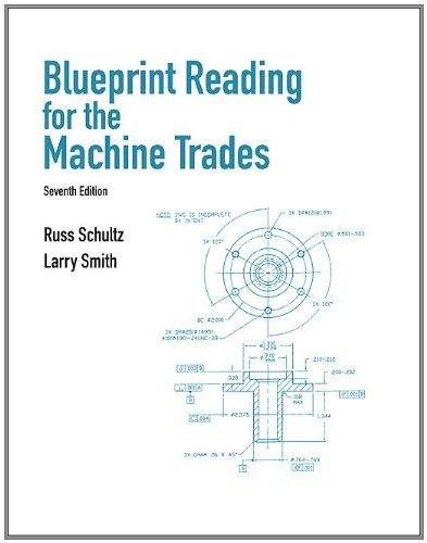 Blueprint Reading for the Machine Trades, Paperback, 7 Edition by Russell R. Schultz