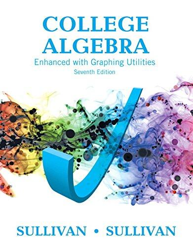 College Algebra Enhanced with Graphing Utilities (7th Edition) (Sullivan Enhanced with Graphing Utilities Series), Hardcover, 7 Edition by Sullivan, Michael
