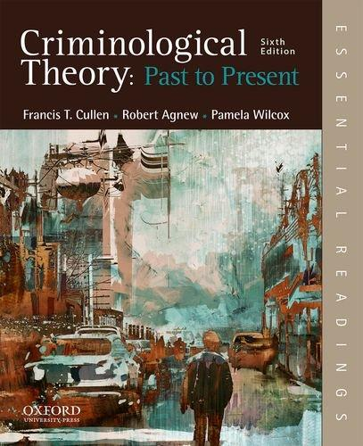 Criminological Theory: Past to Present: Essential Readings, Paperback, 6 Edition by Cullen, Francis T.