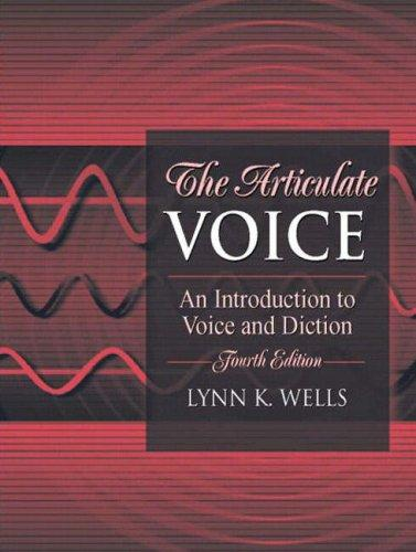 The Articulate Voice: An Introduction to Voice and Diction (4th Edition), Paperback, 4 Edition by Wells, Lynn K.