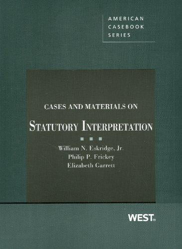 Cases and Materials on Statutory Interpretation (American Casebook Series), Paperback, 1 Edition by Eskridge Jr., William