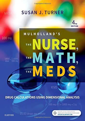 Mulholland's The Nurse, The Math, The Meds: Drug Calculations Using Dimensional Analysis, Paperback, 4 Edition by Turner RN  MSN  FNP, Susan