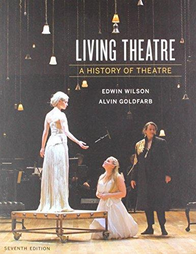 Living Theatre: A History of Theatre (Seventh Edition), Hardcover, Seventh Edition by Wilson, Edwin