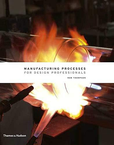 Manufacturing Processes for Design Professionals, Hardcover, 1st Edition by Thompson, Rob