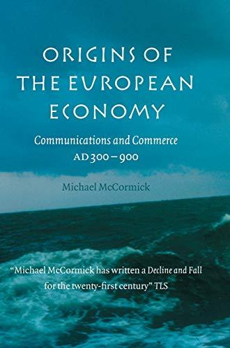 Origins of the European Economy: Communications and Commerce AD 300 - 900, Hardcover by McCormick, Michael