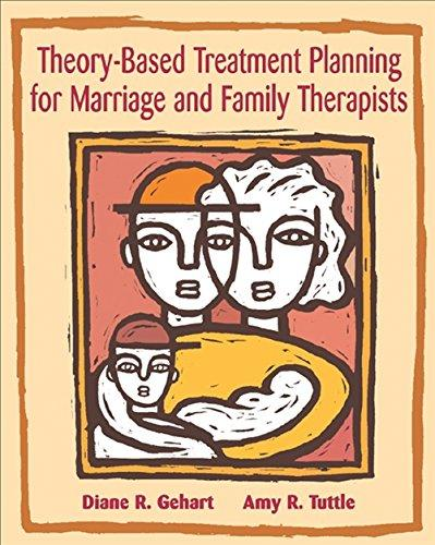 Theory-Based Treatment Planning for Marriage and Family Therapists: Integrating Theory and Practice (Marital, Couple, & Family Counseling), Paperback, 1 Edition by Gehart, Diane R.