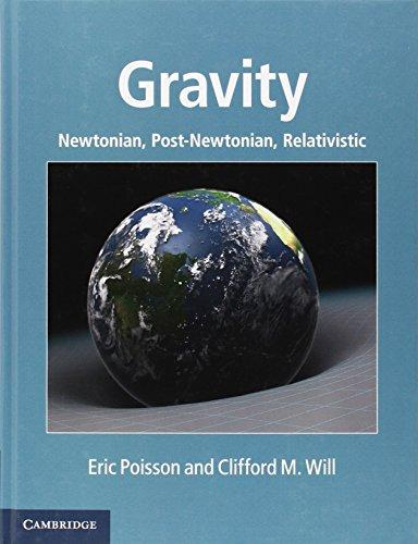 Gravity: Newtonian, Post-Newtonian, Relativistic, Hardcover, 1 Edition by Poisson, Eric