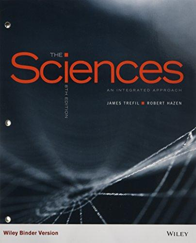 The Sciences: An Integrated Approach, Ring-bound, 8 Edition by Trefil, James