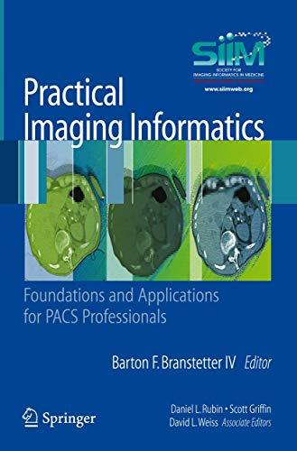Practical Imaging Informatics: Foundations and Applications for PACS Professionals, Paperback, 2010 Edition by Barton F. Branstetter IV