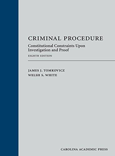 Criminal Procedure: Constitutional Constraints Upon Investigation and Proof, Hardcover, 8 Edition by James J. Tomkovicz