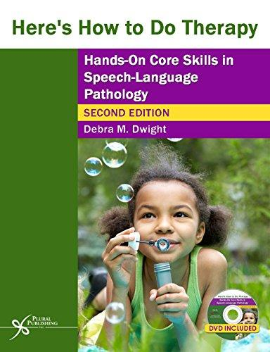Here's How to Do Therapy: Hands on Core Skills in Speech-Language Pathology, Second Edition, Paperback, 2 Pap/DVD Edition by Debra M. Dwight