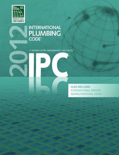 2012 International Plumbing Code (Includes International Private Sewage Disposal Code) (International Code Council Series), Paperback, 1 Edition by International Code Council