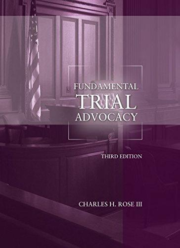 Fundamental Trial Advocacy, 3rd Edition (Coursebook), Paperback, 3 Edition by Rose III, Charles