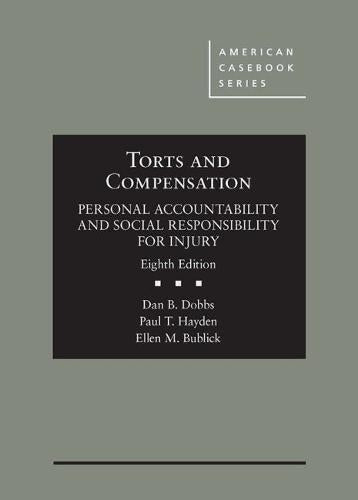 Torts and Compensation, Personal Accountability and Social Responsibility for Injury (American Casebook Series), Hardcover, 8 Edition by Dobbs, Dan