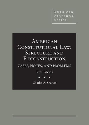 American Constitutional Law: Structure and Reconstruction, Cases, Notes, and Problems (American Casebook Series), Hardcover, 6 Edition by Shanor, Charles