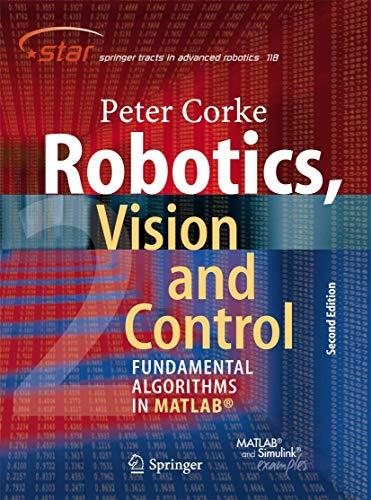 Robotics, Vision and Control: Fundamental Algorithms In MATLAB, Second Edition (Springer Tracts in Advanced Robotics (118)), Paperback, 2nd ed. 2017 Edition by Corke, Peter