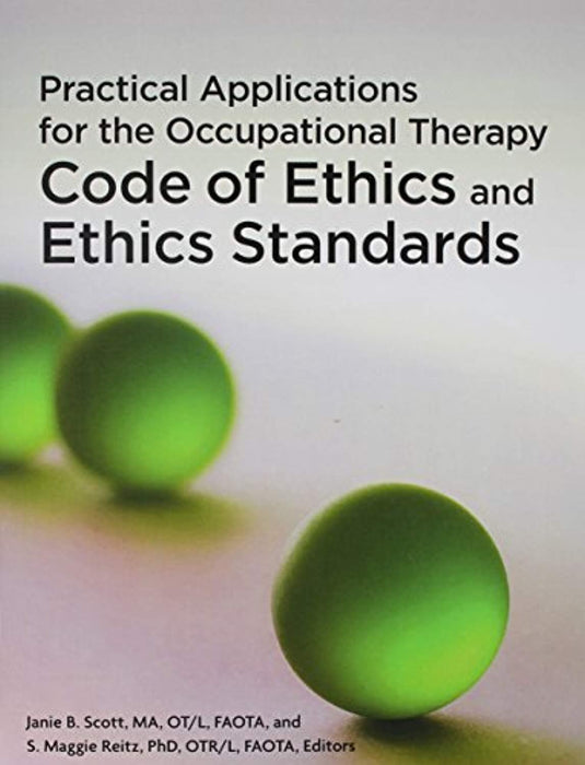 Practical Applications for the Occupational Therapy Code of Ethics and Ethics Standards, Perfect Paperback by Janie B. Scott