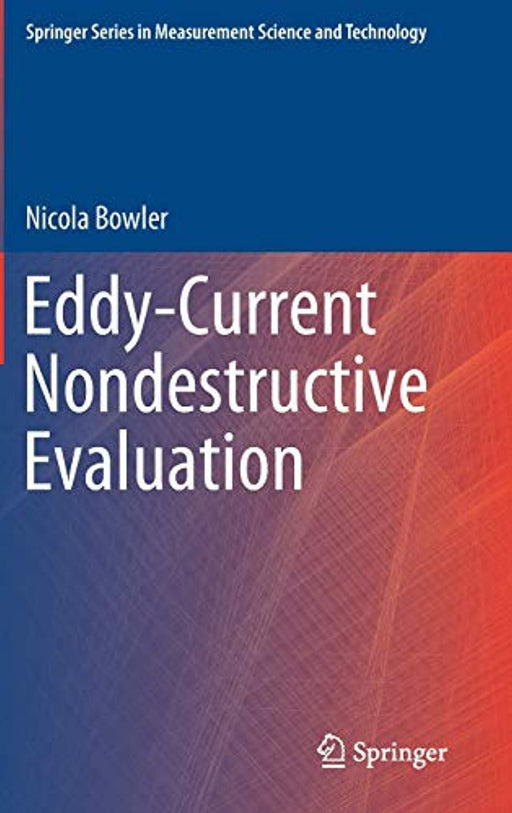 Eddy-Current Nondestructive Evaluation (Springer Series in Measurement Science and Technology), Hardcover, 1st ed. 2019 Edition by Bowler, Nicola (Used)