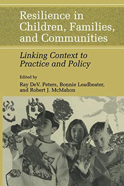 Resilience in Children, Families, and Communities: Linking Context to Practice and Policy, Paperback, Softcover reprint of hardcover 1st ed. 2005 Edition by Peters, Ray D. (Used)