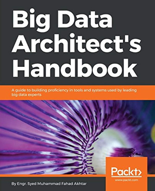 Big Data Architect's Handbook: A guide to building proficiency in tools and systems used by leading big data experts, Paperback by Akhtar, Syed Muhammad Fahad (Used)