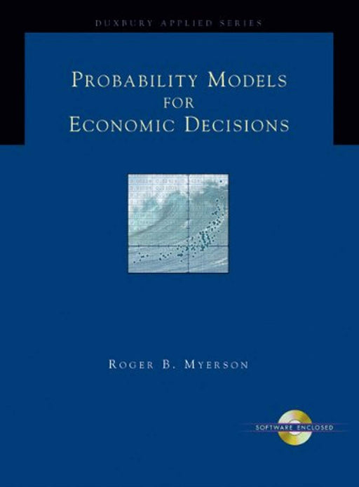 Probability Models for Economic Decisions (with CD-ROM) (Duxbury Applied), Hardcover, 1 Edition by Myerson, Roger B. (Used)