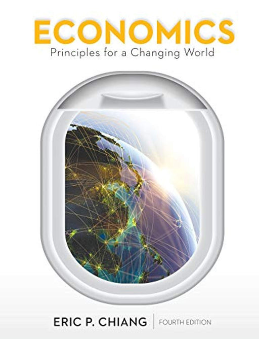 Economics: Principles for a Changing World, Hardcover, Fourth Edition by Chiang, Eric