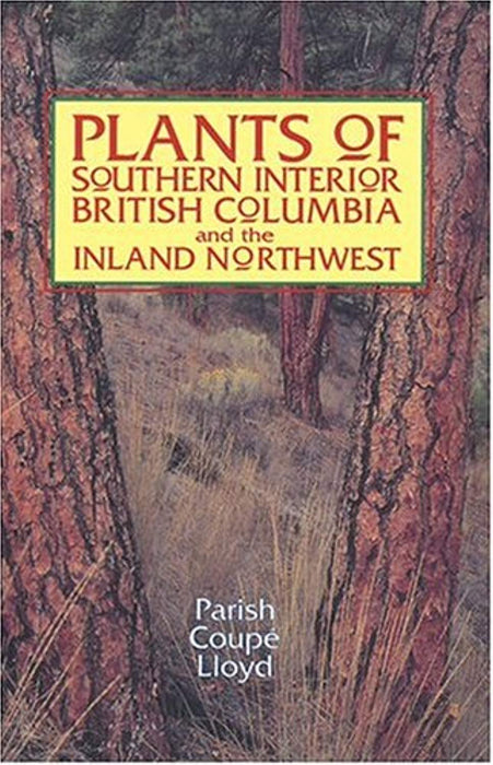 Plants of Southern Interior British Columbia and the Inland Northwest, Paperback, Fourth Impression Edition by Coupe, Ray (Used)