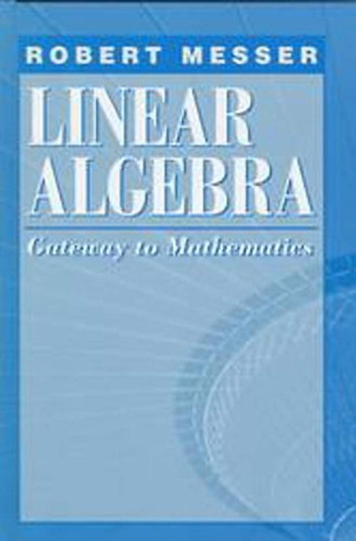 Linear Algebra: Gateway to Mathematics, Hardcover, 1 Edition by Messer, Robert