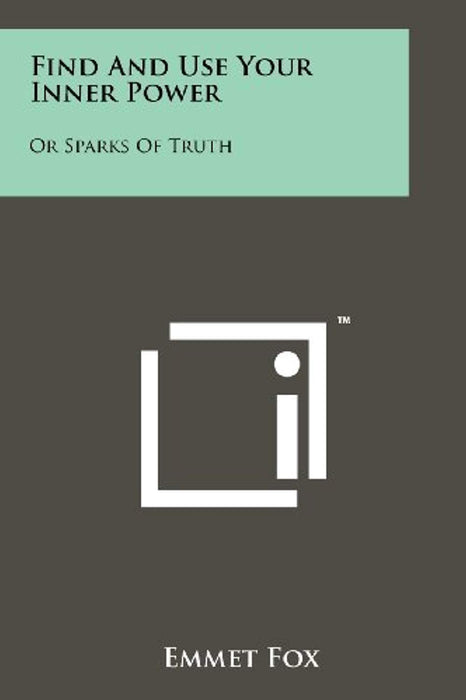 Find And Use Your Inner Power: Or Sparks Of Truth, Paperback by Fox, Emmet (Used)
