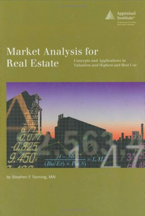 Market Analysis for Real Estate: Concepts and Application in Valuation and Highest and Best Use, Hardcover, 52279th Edition by Fanning, Stephen F. (Used)