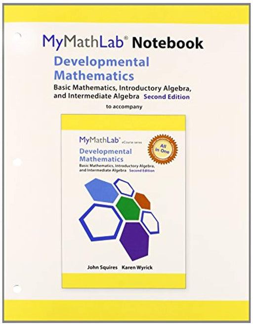 MyLab Math for Squires/Wyrick Developmental Math: Basic Math, Introductory & Intermediate Algebra -Access Card- PLUS MyLab Math Notebook, Paperback, 2 Edition by Squires, John (Used)
