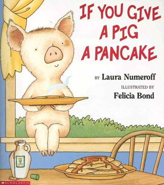 If You Give a Pig a Pancake, Staple Bound by Laura Numeroff and Felicia Bond (Used)