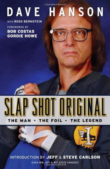 Slap Shot Original: The Man, the Foil, and the Legend, Hardcover by Dave Hanson