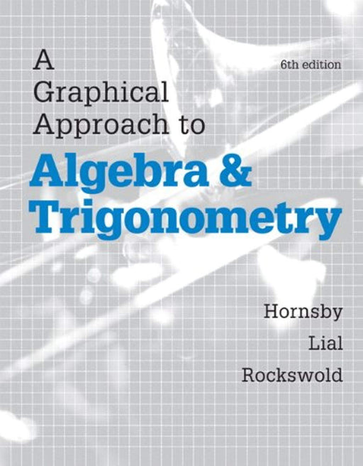 Graphical Approach to Algebra and Trigonometry, A, Plus MyLab Math with eText-- Access Card Package (Hornsby/Lial/Rockswold Graphical Approach), Hardcover, 6 Edition by Hornsby, John