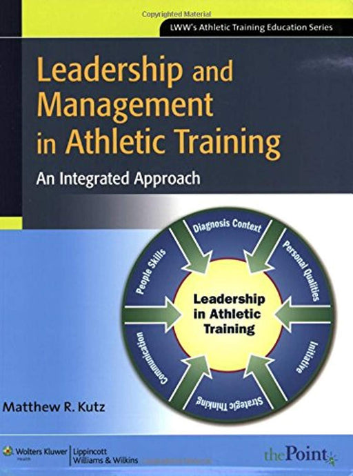 Leadership and Management in Athletic Training: An Integrated Approach (Lww's Athletic Training Education), Paperback, 1 Edition by Kutz PhD  ATC  CSCS, Matthew R.