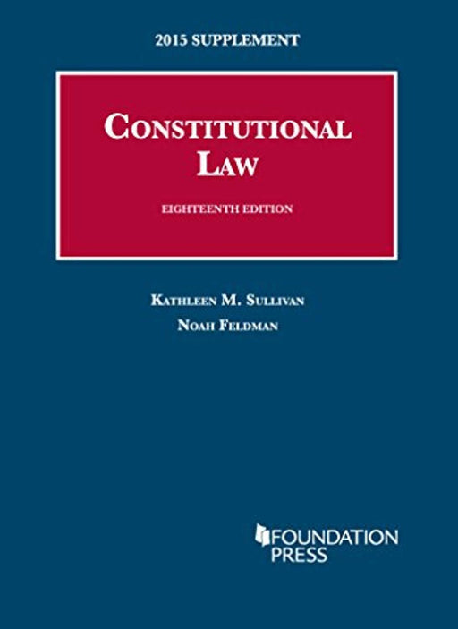 Constitutional Law, 18th: 2015 Supplement (University Casebook Series), Paperback, 2015 Edition by Sullivan, Kathleen (Used)