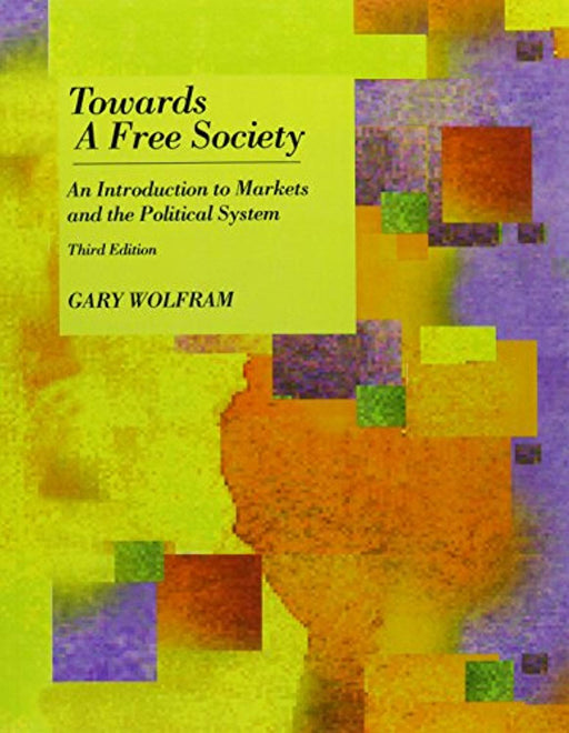 Towards A Free Society, Paperback, 3 Edition by Wolfram, Gary (Used)